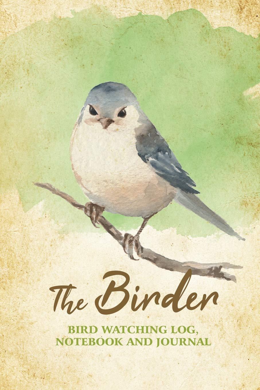 The Birder - Bird Watching Log, Notebook and Journal: The perfect book for Birders and Bird Watchers
